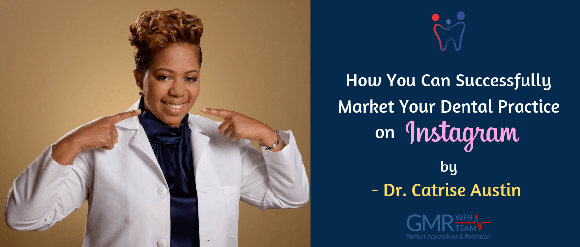Dr. Catrise Austin's Take on How You Can Successfully Market Your Dental Practice on Instagram