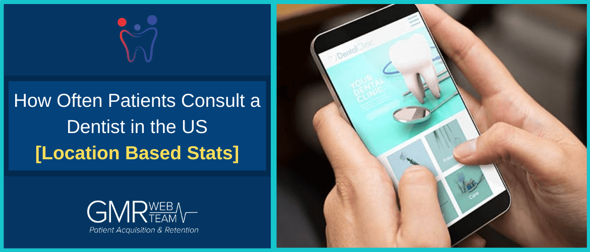 How Often Patients Consult a Dentist in the US: Location Based Facts and Stats