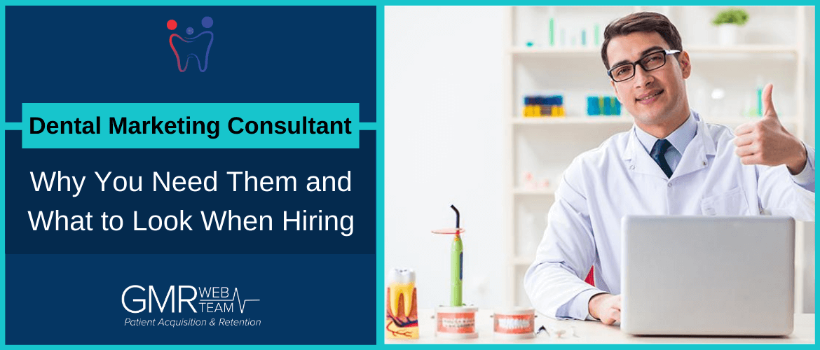 Dental Marketing Consultant: Why You Need Them and What to Look When Hiring