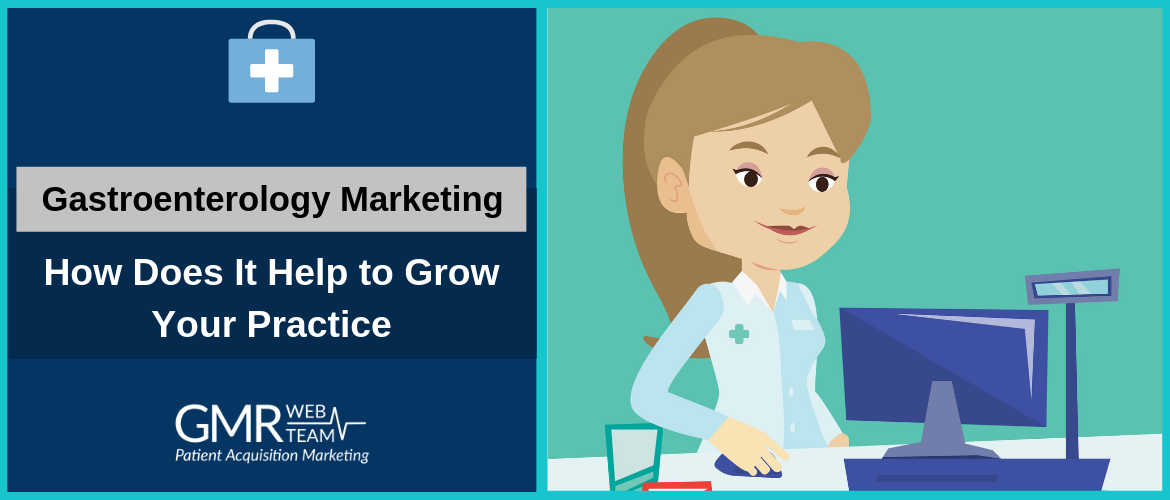 Gastroenterology Marketing: How Does It Help to Grow Your Practice