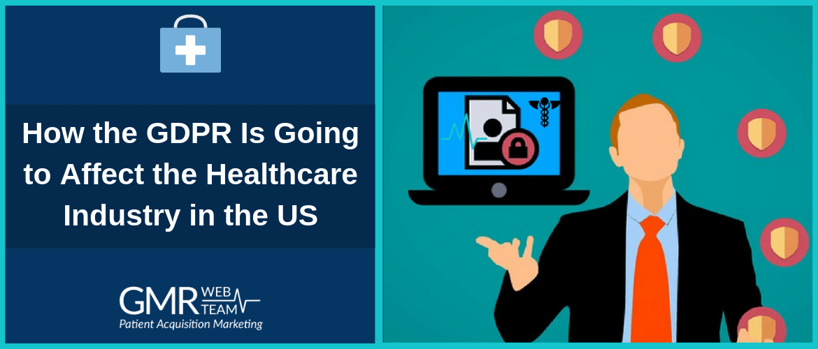 How the GDPR Is Going to Affect the Healthcare Industry in the US