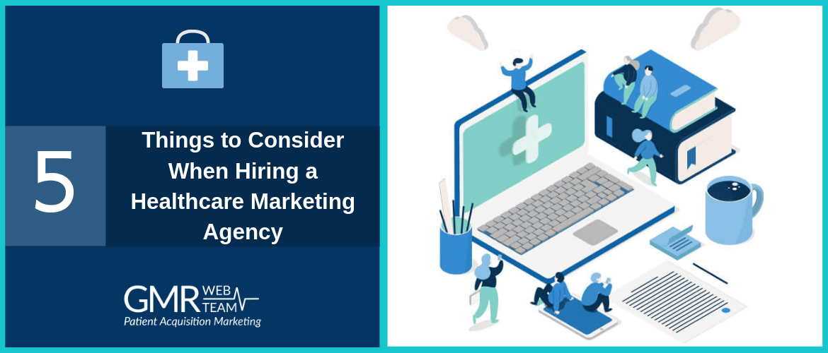 5 Things to Consider When Hiring a Healthcare Marketing Agency