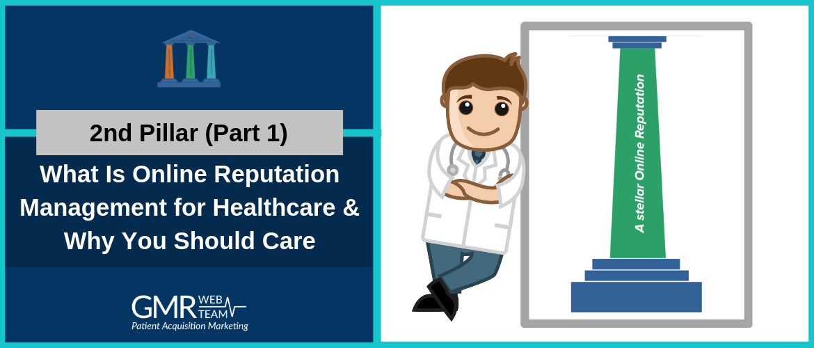 2nd Pillar (Part 1): What Is Online Reputation Management for Healthcare & Why You Should Care