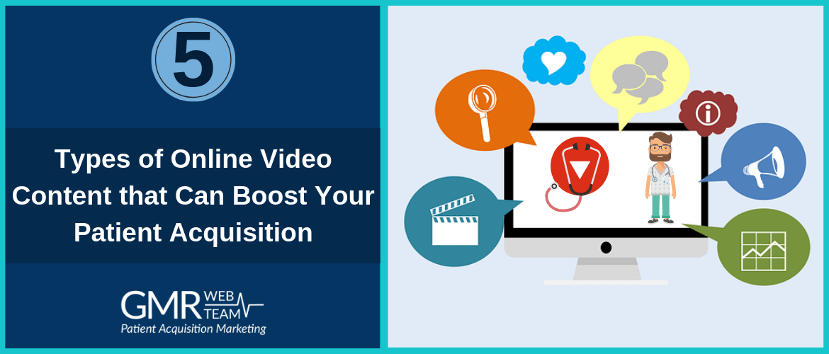 5 Types of Online Video Content that Can Boost Your Patient Acquisition