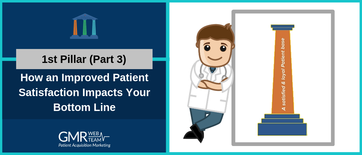 1st Pillar (Part 3): How an Improved Patient Satisfaction Impacts Your Bottom Line