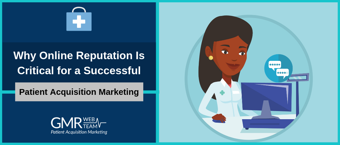 Why Online Reputation Is Critical for a Successful Patient Acquisition Marketing