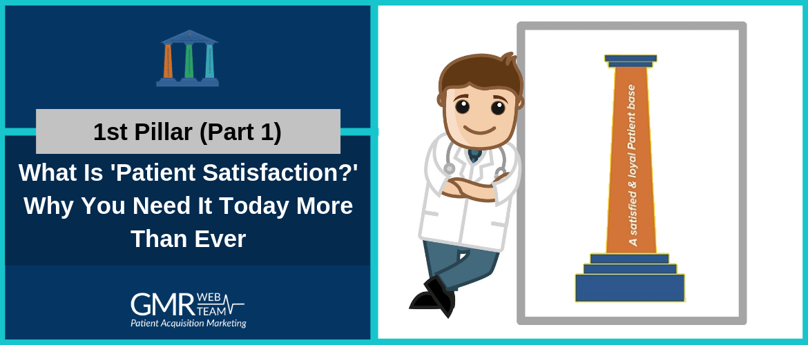 1st Pillar (Part 1): What Is 'Patient Satisfaction?' Why You Need It Today More Than Ever