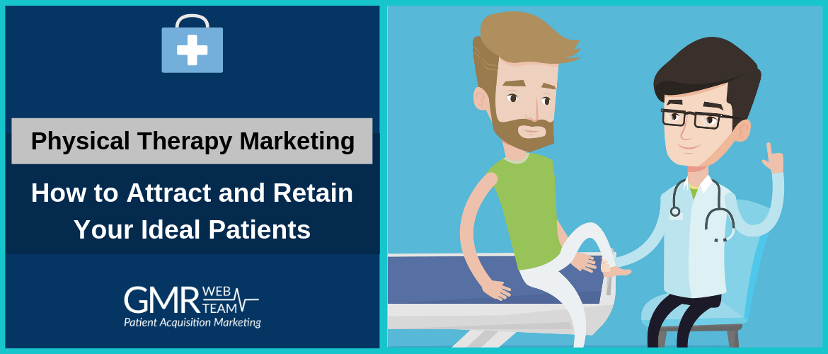 Physical Therapy Marketing: How to Attract and Retain Your Ideal Patients