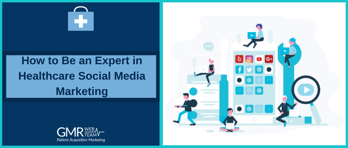 How to Be an Expert in Healthcare Social Media Marketing