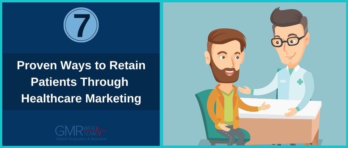 7 Proven Ways to Retain Patients Through Healthcare Marketing