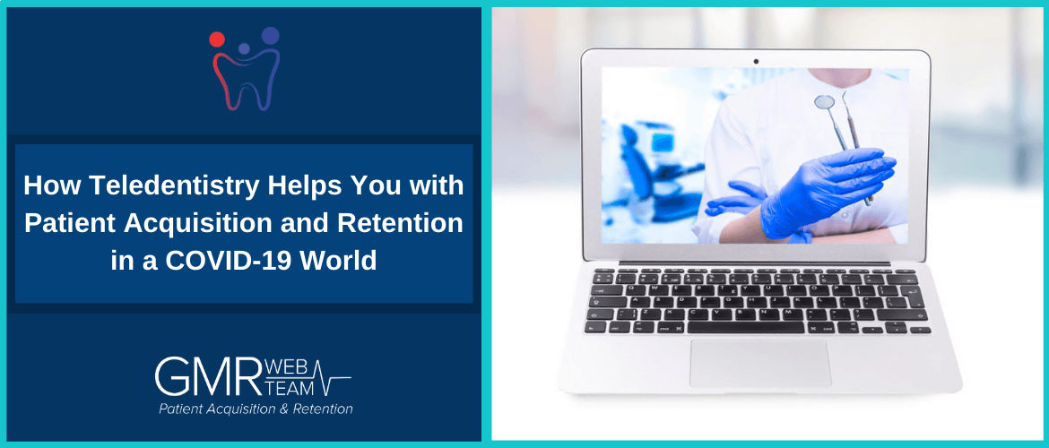 How Teledentistry Helps You with Patient Acquisition and Retention in a COVID-19 World