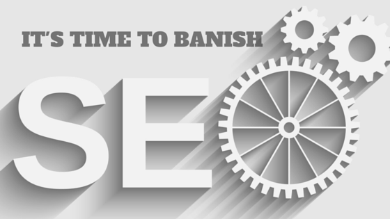 It's Time to Banish SEO