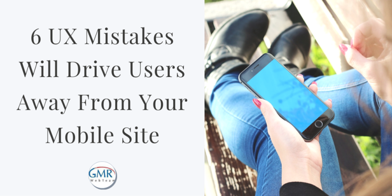 6 UX Mistakes Will Drive Users Away From Your Mobile Site