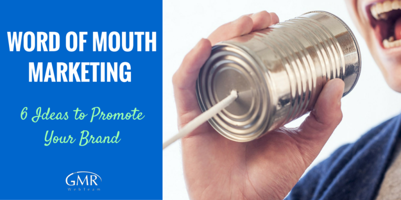 Word-of-Mouth Marketing: 6 Ideas to Promote Your Brand